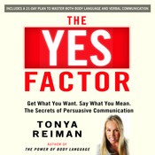The YES Factor: Get What You Want. Say What You Mean. The Secrets of Persuasive Communication, by Tonya Reiman