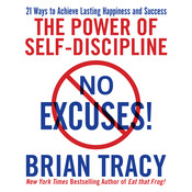 No Excuses!: The Power of Self-Discipline; 21 Ways to Achieve Lasting Happiness and Success, by Brian Tracy