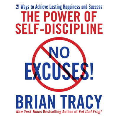 No Excuses!: The Power of Self-Discipline; 21 Ways to Achieve Lasting Happiness and Success Audiobook, by Brian Tracy
