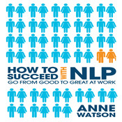 How to Succeed with NLP: Go from Good to Great at Work Audiobook, by Anne Watson