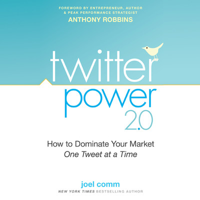 Twitter Power 2.0: How to Dominate Your Market One Tweet at a Time Audiobook, by Joel Comm