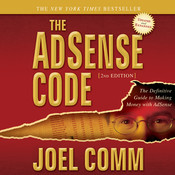 The AdSense Code, 2nd Edition: The Definitive Guide to Making Money with AdSense, by Joel Comm
