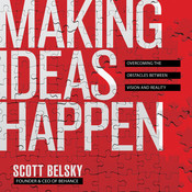 Making Ideas Happpen: Overcoming the Obstacles Between Vision and Reality Audiobook, by Scott Belsky