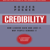 Credibility: How Leaders Gain and Lose It, Why People Demand It, Revised Edition, by Barry Z. Posner, James M. Kouzes