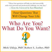 Who Are You? What Do You Want?: Four Questions That Will Change Your Life, by Mick Ukleja, Robert L. Lorber