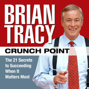 Crunch Point: The 21 Secrets to Succeeding When It Matters Most, by Brian Tracy