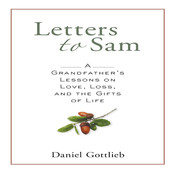 Letters to Sam: A Grandfathers Lessons on Love, Loss, and the Gifts of Life, by Daniel Gottlieb