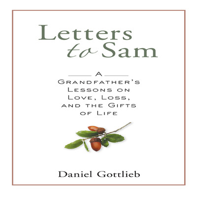 Letters to Sam: A Grandfathers Lessons on Love, Loss, and the Gifts of Life Audiobook, by Daniel Gottlieb