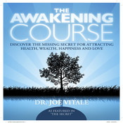 The Awakening Course: Discover the Missing Secret for Attracting Health, Wealth, Happiness, and Love!, by Joe Vitale