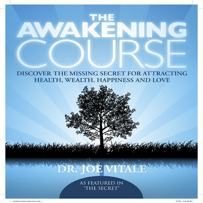 The Awakening Course: Discover the Missing Secret for Attracting Health, Wealth, Happiness, and Love! Audiobook, by Joe Vitale
