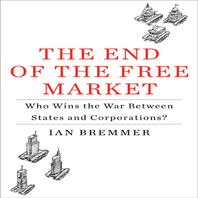 Printable The End of the Free Market: Who Wins the War Between States and Corporations? Audiobook Cover Art