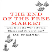 The End of the Free Market: Who Wins the War Between States and Corporations? Audiobook, by Ian Bremmer