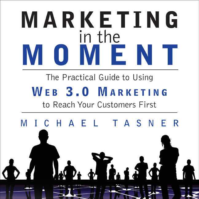 Printable Marketing in the Moment: The Practical Guide to Using Web 3.0 Marketing to Reach Your Customers First Audiobook Cover Art