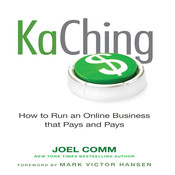 KaChing: How to Run an Online Business that Pays and Pays, by Joel Comm