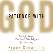 Patience with God: Faith for People Who Dont Like Religion (or Atheism), by Frank Schaeffer