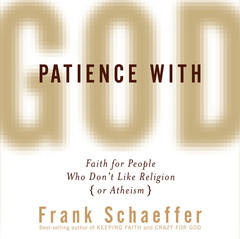 Patience with God: Faith for People Who Dont Like Religion (or Atheism) Audiobook, by Frank Schaeffer