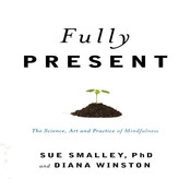 Fully Present: The Science, Art, and Practice of Mindfulness Audiobook, by Susan L. Smalley, Diana Winston