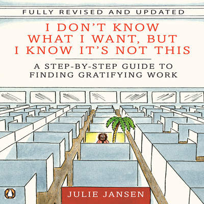 I Dont Know What I Want, But I Know Its Not This: A Step-by-Step Guide to Finding Gratifying Work Audiobook, by Julie Jansen