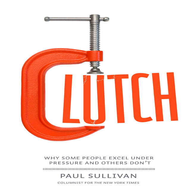 Printable Clutch: Why Some People Excel Under Pressure and Others Don't Audiobook Cover Art