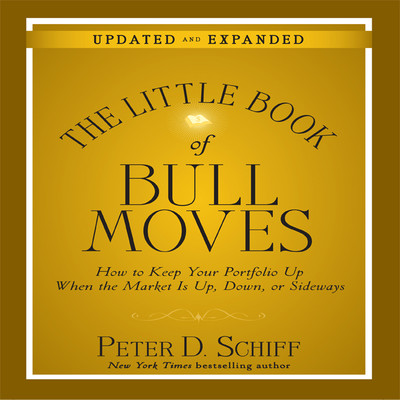 The Little Book Bull Moves (Updated and Expanded): How to Keep Your Portfolio Up When the Market is Up, Down, or Sideways Audiobook, by Peter D. Schiff