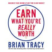 Earn What Youre Really Worth: Maximize Your Income At Any Time in Any Market Audiobook, by Brian Tracy
