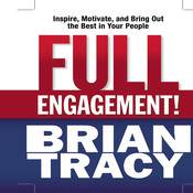 Full Engagement!: Inspire, Motivate, and Bring Out the Best in Your People, by Brian Tracy