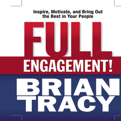 Full Engagement!: Inspire, Motivate, and Bring Out the Best in Your People Audiobook, by Brian Tracy