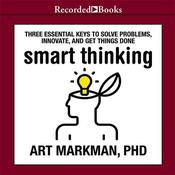 Smart Thinking: Three Essential Keys to Solve Problems, Innovate, and Get Things Done, by Art Markman