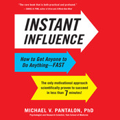 Instant Influence: How to Get Anyone to Do Anything—Fast, by Michael V. Pantalon, Michael Pantalon