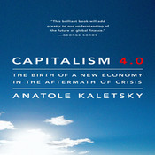 Capitalism 4.0: The Birth of a New Economy in the Aftermath of Crisis, by Anatole Kaletsky