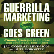 Guerrilla Marketing Goes Green: Winning Strategies to Improve Your Profits and Your Planet, by Jay Conrad Levinson