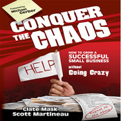 Conquer the Chaos: How to Grow a Successful Small Business Without Going Crazy Audiobook, by Clate Mask, Scott Martineau, Michael E. Gerber