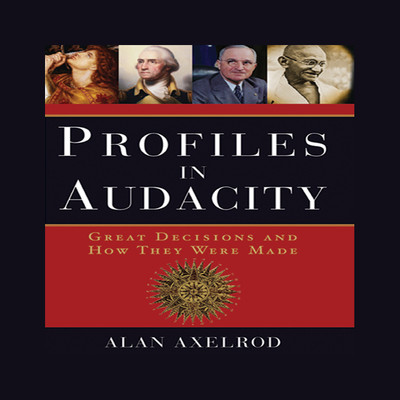 Profiles in Audacity: Great Decisions and How They Were Made Audiobook, by Alan Axelrod