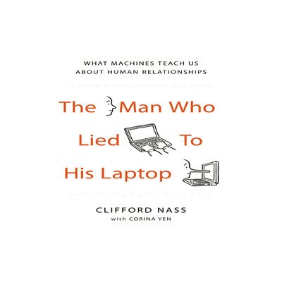The Man Who Lied to His Laptop: What Machines Teach Us About Human Relationships Audiobook, by Clifford Nass