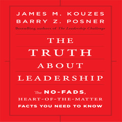 The Truth About Leadership: The No-Fads, To the Heart-Of-the-Matter Facts You Need to Know Audiobook, by Barry Z. Posner, James M. Kouzes