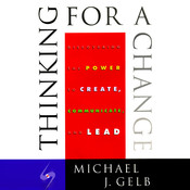 Thinking for a Change: Discovering the Power to Create, Communicate and Lead, by Michael J. Gelb