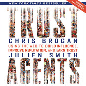 Trust Agents (Revised and Updated): Using the Web to Build Influence, Improve Reputation, and Earn Trust, by Chris Brogan, Julien Smith
