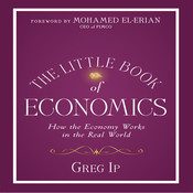 The Little Book of Economics: How the Economy Works in the Real World, by Greg Ip