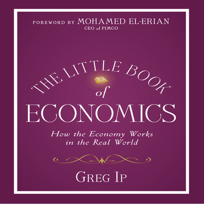 The Little Book Economics: How the Economy Works in the Real World Audiobook, by Greg Ip