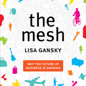 The Mesh: Why the Future of Business is Sharing, by Lisa Gansky