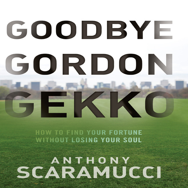 Printable Goodbye Gordon Gekko: How to Find Your Fortune Without Losing Your Soul Audiobook Cover Art