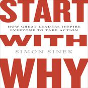 Start with Why: How Great Leaders Inspire Everyone to Take Action, by Simon Sinek