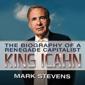 King Icahn: The Biography of a Renegade Capitalist Audiobook, by Mark Stevens