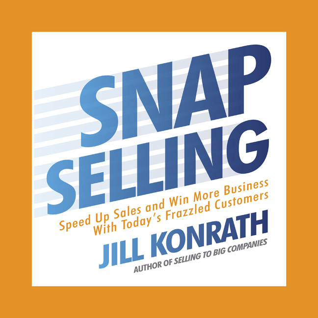 Printable Snap Selling: Speed Up Sales and Win More Business with Today's Frazzled Customers Audiobook Cover Art