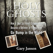 Holy Ghosts: Or How a (Not-So) Good Catholic Boy Became a Believer in Things that Go Bump in the Night Audiobook, by Gary Jansen