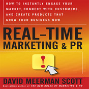 Real Time Marketing and PR: How to Instantly Engage Your Market, Connect with Customers, and Create Products that Grow Your Business Now, by David Meerman Scott