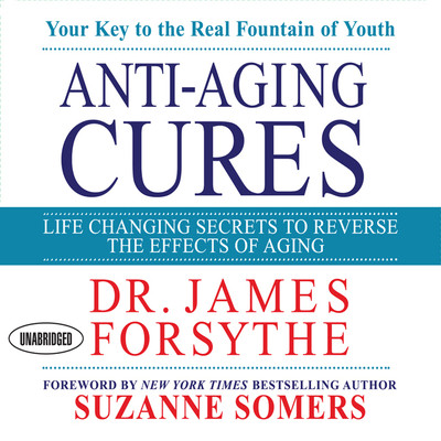 Anti-Aging Cures: Life Changing Secrets To Reverse The Effects of Aging Audiobook, by James Forsythe
