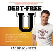 Debt-Free U: How I Paid for an Outstanding College Education Without Loans, Scholarships, or Mooching off My Parents Audiobook, by Zac Bissonnette
