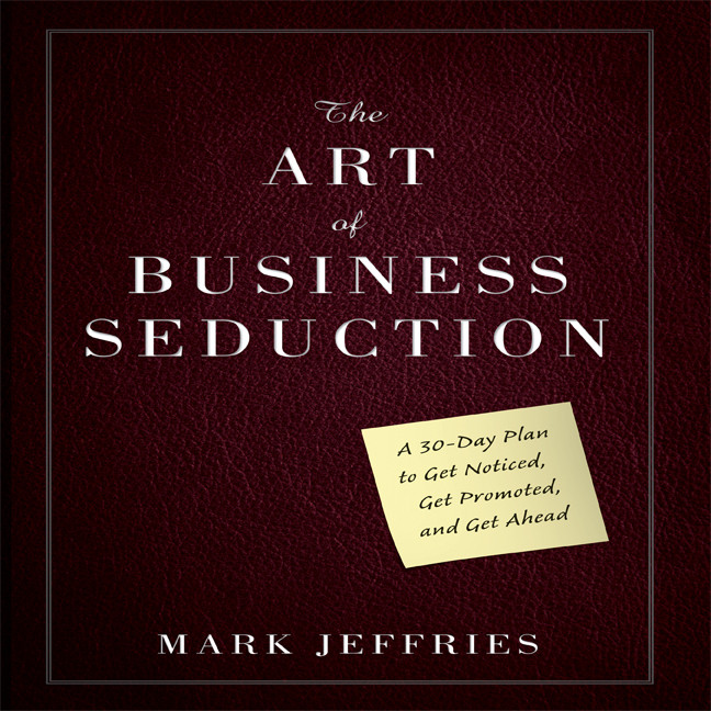 Printable The Art of Business Seduction: A 30-Day Plan to Get Noticed, Get Promoted and Get Ahead Audiobook Cover Art