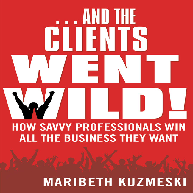 Printable ...And the Clients Went Wild!: How Savvy Professionals Win All the Business They Want Audiobook Cover Art